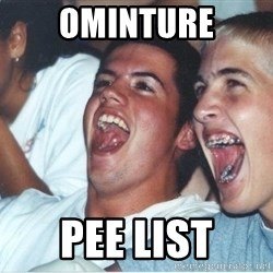 Immature high school kids - Ominture pee list