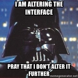 Darth Vader - I am altering the interface Pray that I don't alter it further