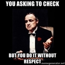 The Godfather - You asking to check But you do it without respect
