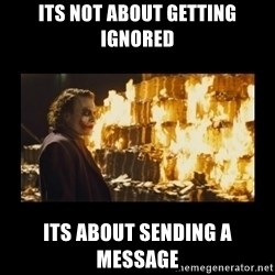 Joker's Message - its not about getting ignored its about sending a message