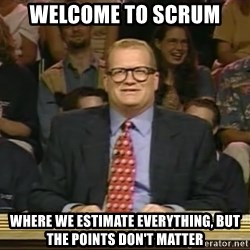 DrewCarey - Welcome to scrum Where we estimate everything, but the points don't matter