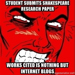 Rage Face - student submits Shakespeare research paper Works Cited is nothing but internet blogs