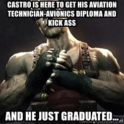 Duke Nukem Forever - Castro is here to get his Aviation Technician-Avionics diploma and kick ass  and he just graduated...