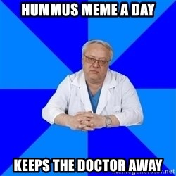 doctor_atypical - hummus meme a day keeps the doctor away