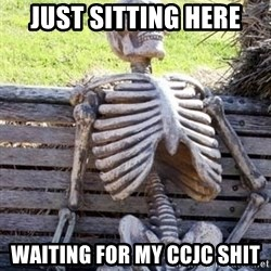 Waiting For Op - just sitting here waiting for my CCJC SHit