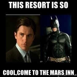 Batman's voice  - This resort is so COOL,COME TO THE MARS INN