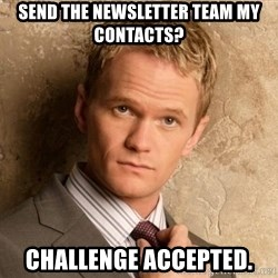BARNEYxSTINSON - Send the newsletter team my contacts? Challenge accepted.