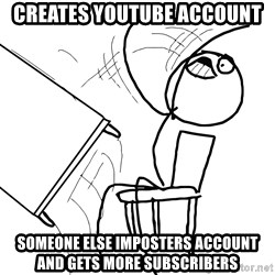 Desk Flip Rage Guy - CREATES YOUTUBE ACCOUNT SOMEONE ELSE IMPOSTERS ACCOUNT AND GETS MORE SUBSCRIBERS