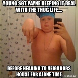 Cookie Gangster - young sgt payne keeping it real with the thug life.... before heading to neighbors house for alone time