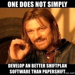 Does not simply walk into mordor Boromir  - One does not simply develop an better shiftplan software than papershift