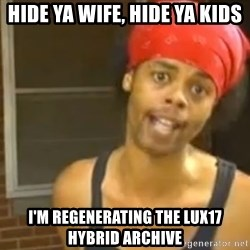 Bed Intruder - Hide ya wife, hide ya kids I'm regenerating the lux17 hybrid archive