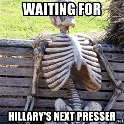 Waiting For Op - Waiting for Hillary's Next Presser