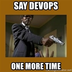 say what one more time - SAY DEVOPS ONE MORE TIME