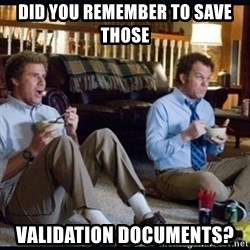 step brothers - Did you remember to save those validation documents?