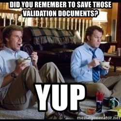 step brothers - Did you remember to save those validation documents? Yup