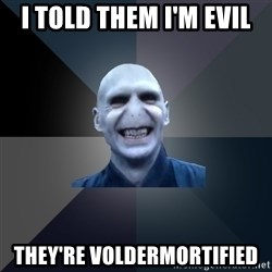 crazy villain - I told them I'm evil They're voldermortified