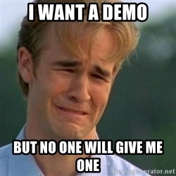 Crying Dawson - I want a demo but no one will give me one