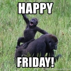 Happy Gorilla - HAPPY FRIDAY!