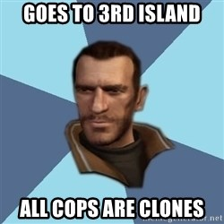 Niko - Goes to 3rd island All cops are clones