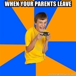 Annoying Gamer Kid - when your parents leave