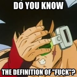 """Facepalm Goku - DO YOU KNOW THE DEFINITION OF """"FUCK""""?"""