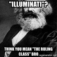 "Marx - ""Illuminati""? Think you mean ""the ruling class"" bro"
