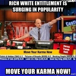 Move Your Karma - rich white entitlement is surging in popularity move your karma now!