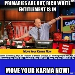 Move Your Karma - Primaries are out, rich white entitlement is in move your karma now!