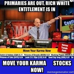 Move Your Karma - Primaries are out, rich white entitlement is in move your karma       stocks now!