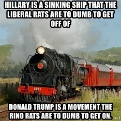 Success Train - Hillary is a sinking ship that the Liberal rats are to dumb to get off of Donald trump is a movement the RINO rats are to dumb to get on.