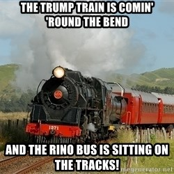 Success Train - The trump train is comin' 'round the bend and the rino bus is sitting on the tracks!