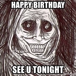 Never alone ghost - happy birthday see u tonight