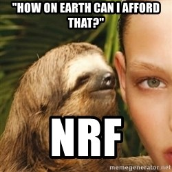 "Whisper Sloth - ""How on earth can I afford that?"" NRF"
