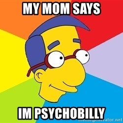 Milhouse - My mom says Im psychobilly