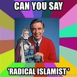 mr rogers  - Can You Say 'Radical Islamist '
