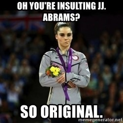 Unimpressed McKayla Maroney - oh you're insulting JJ. Abrams? so original.