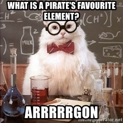 Chemistry Cat - What is a pirate's favourite element? Arrrrrgon