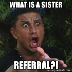 Angry Guido  - What is a Sister Referral?!