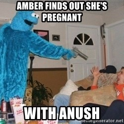 Bad Ass Cookie Monster - Amber finds out she's pregnant  with anush