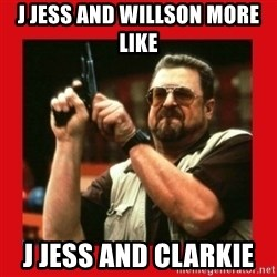 Angry Walter With Gun - j jess and willson more like  j jess and clarkie