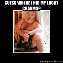 Sexy Scotsman - Guess where I hid my lucky charms?
