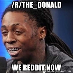 we president now - /r/the_donald WE REDDIT NOW