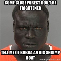 Jailnigger - come close forest don,t be frightened tell me of bubba an his shrimp boat