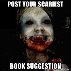 scary meme - Post your scariest book suggestion