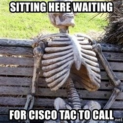 Waiting For Op - SITTING HERE WAITING FOR CISCO TAC TO CALL