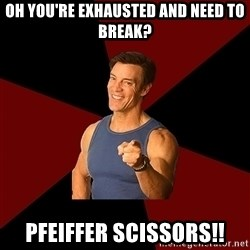 Tony Horton - Oh you're exhausted and need to break? Pfeiffer Scissors!!