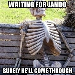 Waiting For Op - Waiting for Jando Surely he'll come through