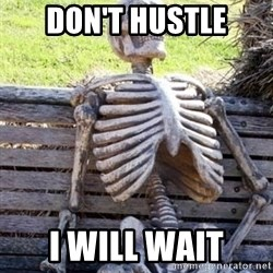 Waiting For Op - DON'T HUSTLE I WILL WAIT