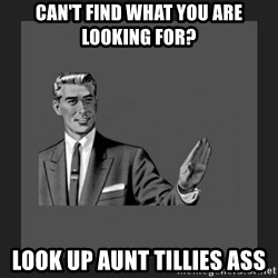 kill yourself guy blank - can't find what you are looking for? look up aunt tillies ass