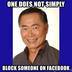 George Takei - one does not simply block someone on facebook